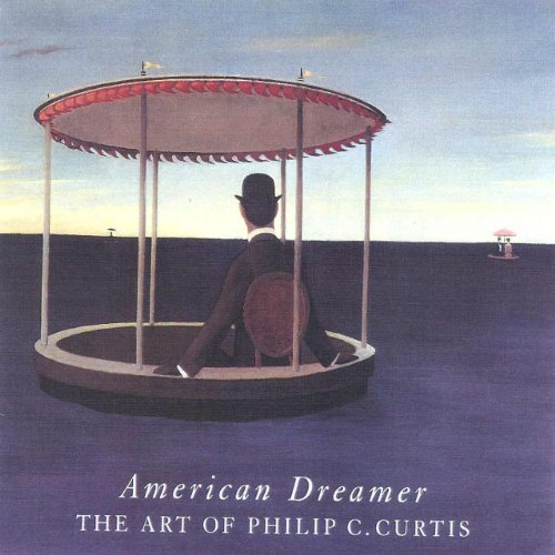AMERICAN DREAMER The Art of Philip C. Curtis