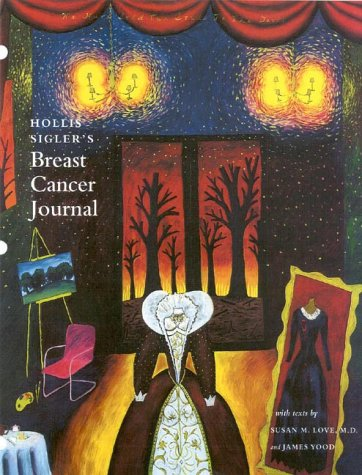 Hollis Sigler's Breast Cancer Journal: Sigler, Hollis, and Love, Susan M., and Yood, James