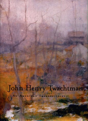 John Henry Twachtman: An American Impressionist: Peters, Lisa N.