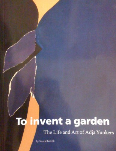 9781555951863: To Invent a Garden: The Life and Art of Adja Yunkers