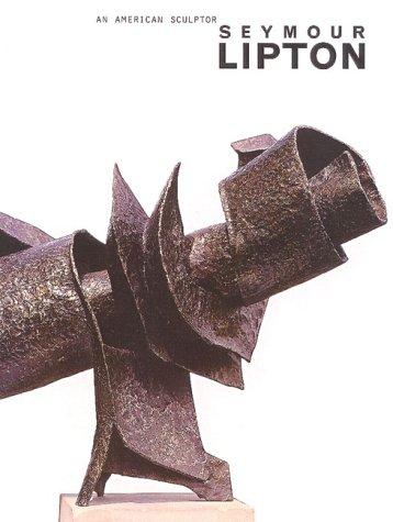 9781555951900: Seymour Lipton: An American Sculptor
