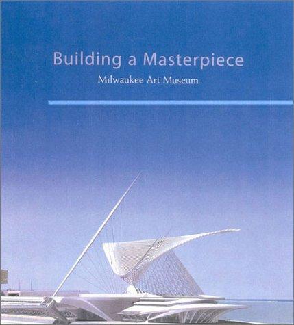 9781555952013: Building a Masterpiece: Milwaukee Art Museum