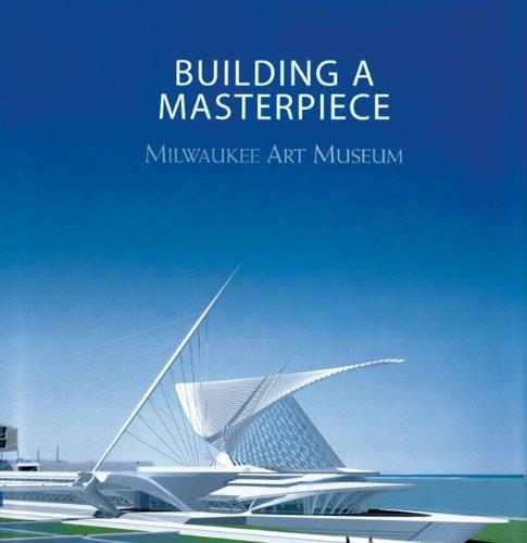 9781555952020: Building a Masterpiece: Milwaukee Art Museum