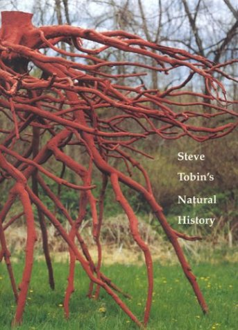 Steve Tobin's Natural History: Kuspit, Donald; Tobin, Steve; Erml, George