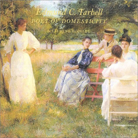 Edmund C. Tarbell : poet of domesticity.: Buckley, Laurene. Tarbell, Edmund Charles.