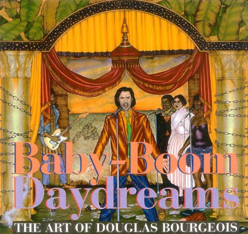 Baby-Boom Daydreams: The Art of Douglas Bourgeois: Cameron, Dan; Pennington, Estill Curtis; Rubin, ...