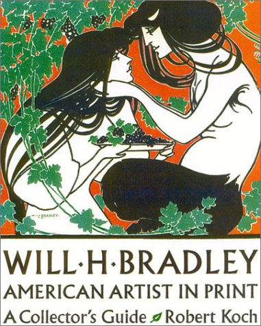 Will H. Bradley: American Artist in Print A Collector's Guide