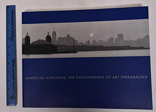 American Horizons: The Photography of Art Sinsabaugh: SINSABAUGH, Art and