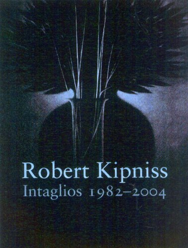 Robert Kipniss - Intaglios 1982-2004. A Catalogue Raisonne. Introduction and documentation by Tru...
