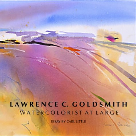 9781555952426: Lawrence C. Goldsmith: A Life in Watercolor