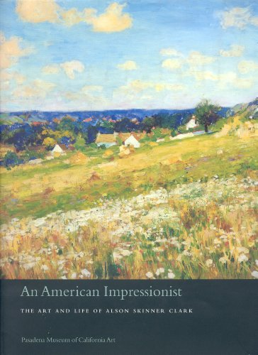 An American Impressionist: The Art and Life of Alson Skinner Clark: Solon, Deborah Epstein
