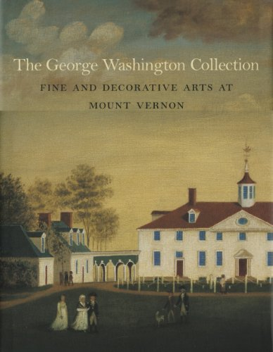 The George Washington Collection Fine and Decorative Arts At Mount Vernon: Cadou, Carol Borchert