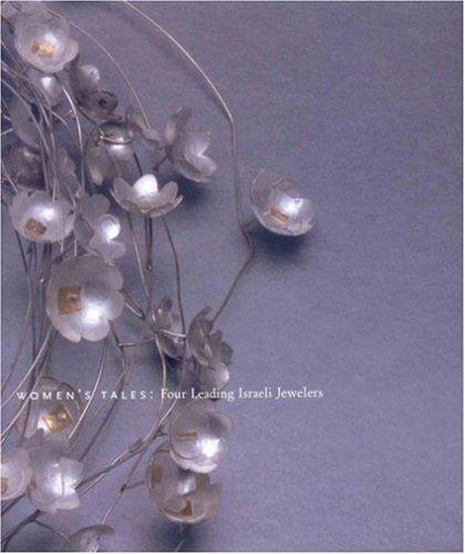 Women's Tales: Four Leading Israeli Jewelers: Taragin, Davira;Drutt, Helen W.;Ward, Alex