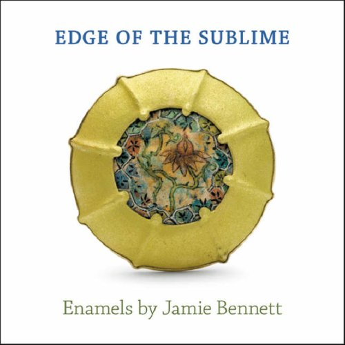 Edge of the Sublime: Enamels by Jamie Bennett: Falino, Jeannine, Philips, Patricia C., Willers, ...