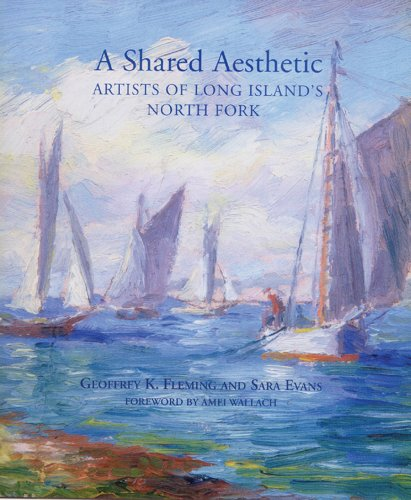 A Shared Aesthetic: Artists of Long Island's North Fork (9781555953003) by Geoffrey K. Fleming; Sara Evans