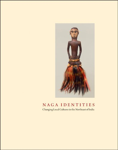 Naga Identities: Changing Local Cultures in the Northeast of India: Michael Oppitz