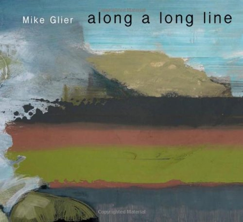 Mike Glier: Along a Long Line (Hardback): Mike Glier, Lisa Corrin, Carol Diehl