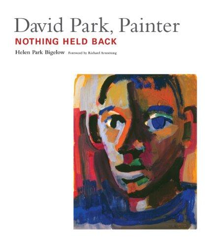 David Park, Painter: Nothing Held Back: Bigelow, Helen Park