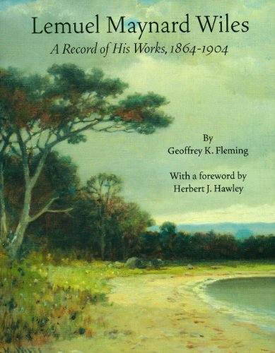 Lemuel Maynard Wiles: A Record of His Works, 1864-1904 (1555953530) by Geoffrey K. Fleming