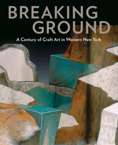 9781555953546: Breaking Ground: A Century of Craft Art in Western New York