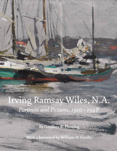 Irving Ramsay Wiles, N.A., 1861-1948: Portraits and Pictures, 1899-1948 (9781555953591) by Geoffrey K. Fleming