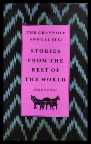 The Graywolf Annual Six: Stories from the Rest of the World