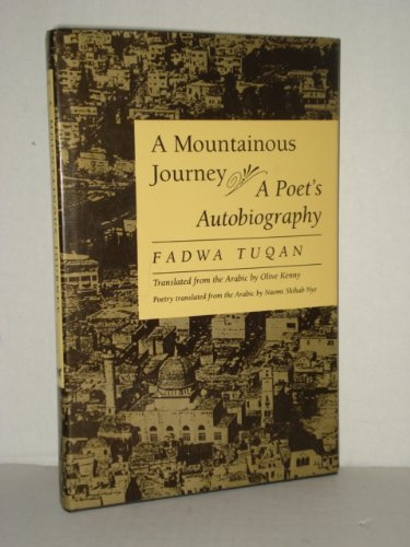 A Mountainous Journey: A Poet's Autobiography: Fadwa Tuqan; Editor-Salma
