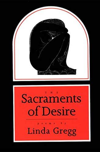 The Sacraments of Desire: Poems: Linda Gregg