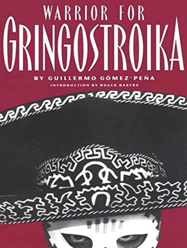 Warrior for Gringostroika: Essays, Performance Texts, and Poetry: Guillermo Gomez-Pena, Roger ...