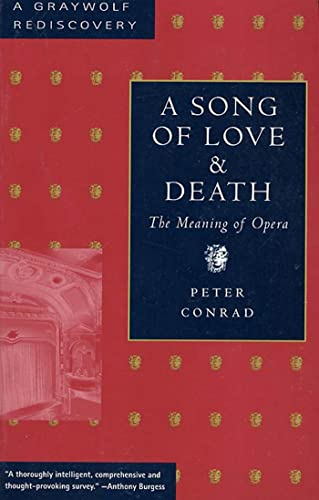 A Song of Love and Death The Meaning of Opera (Graywolf Rediscovery): Conrad, Peter