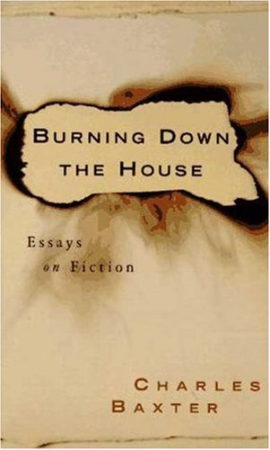 Burning down the House : Essays on Fiction: Baxter, Charles