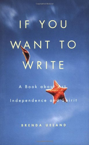 9781555972608: If You Want to Write: A Book About Art, Independence and Spirit