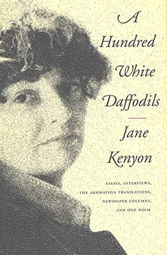 A Hundred White Daffodils: Essays, Interviews, the Akhmatova Translations, Newspaper Columns and ...