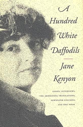 A Hundred White Daffodils: Essays, the Akhmatova: Kenyon, Jane;Akhmatova, Anna
