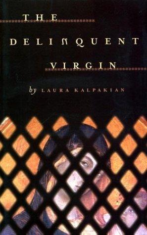 The Delinquent Virgin: Laura Kalpakian