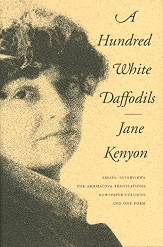 9781555973087: A Hundred White Daffodils: Essays, Interviews, The Akhmatova Translations, Newspaper Columns, and One Poem