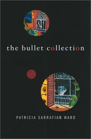 The Bullet Collection: Ward, Patricia Sarrafian