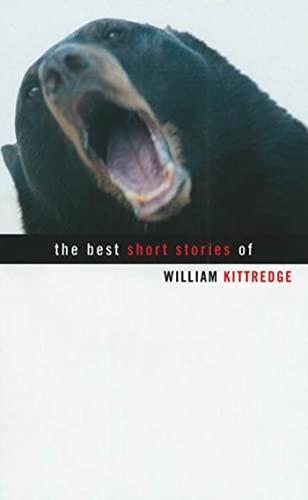 9781555973841: The Best Short Stories of William Kittredge