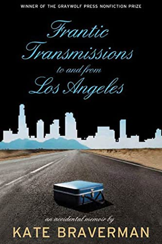 Frantic Transmissions to and from Los Angeles: An Accidental Memoir: Braverman, Kate