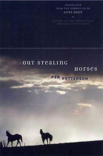 Out Stealing Horses - FIRST EDITION -: Petterson, Per (Translated by Ann Born)