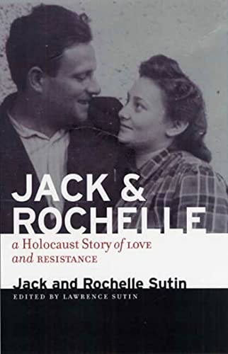 Jack and Rochelle: A Holocaust Story of: Jack Sutin, Rochelle