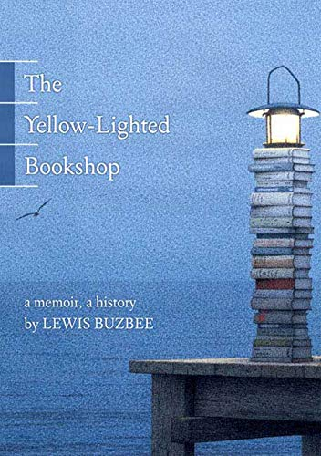 The Yellow-Lighted Bookshop: A Memoir, a History: Buzbee, Lewis