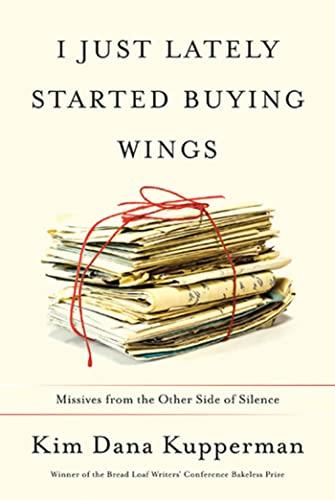 I Just Lately Started Buying Wings: Missives: Kim Dana Kupperman
