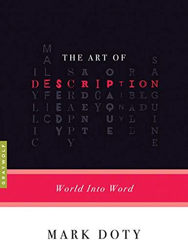 The Art of Description: World into Word: Doty, Mark