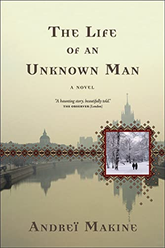 The Life of an Unknown Man: A: Makine, Andreï