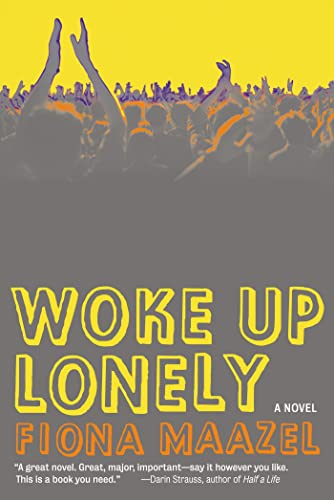 Wake Up Lonely (Signed First Edition): Fiona Maazel
