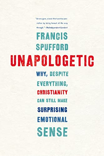 9781555976583: Unapologetic: Why, Despite Everything, Christianity Can Still Make Surprising Emotional Sense
