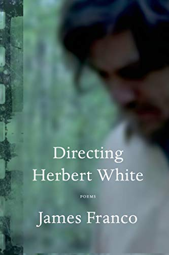 Directing Herbert White: Poems: Franco, James