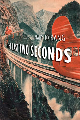 The Last Two Seconds: Poems: Mary Jo Bang