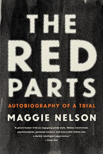 The Red Parts: Autobiography of a Trial: Nelson, Maggie